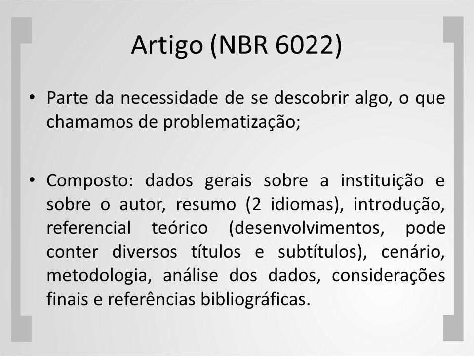Artigo (NBR 6022) Parte da necessidade de se descobrir algo, o que chamamos de problematização; Composto: dados gerais sobre a instituição e sobre o a