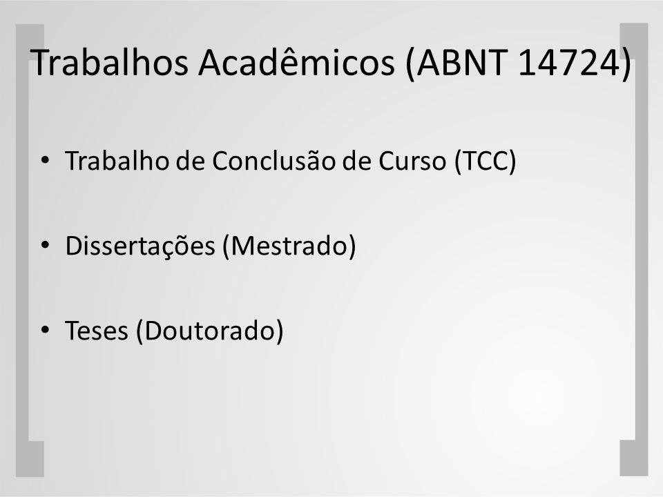 Trabalhos Acadêmicos (ABNT 14724) Trabalho de Conclusão de Curso (TCC) Dissertações (Mestrado) Teses (Doutorado)