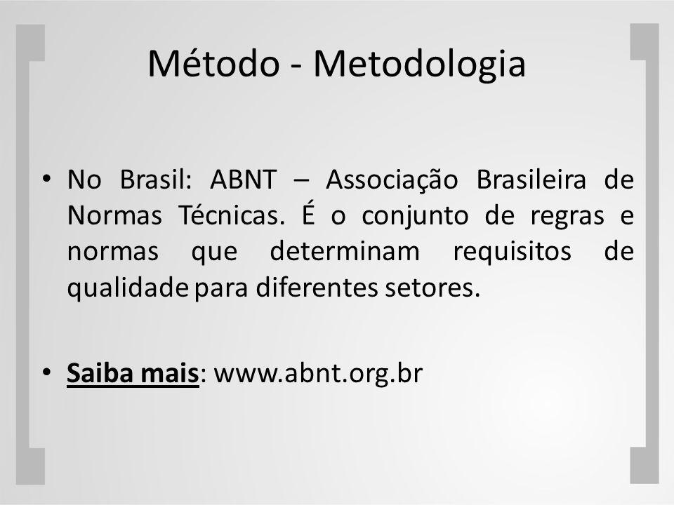 Método - Metodologia No Brasil: ABNT – Associação Brasileira de Normas Técnicas. É o conjunto de regras e normas que determinam requisitos de qualidad
