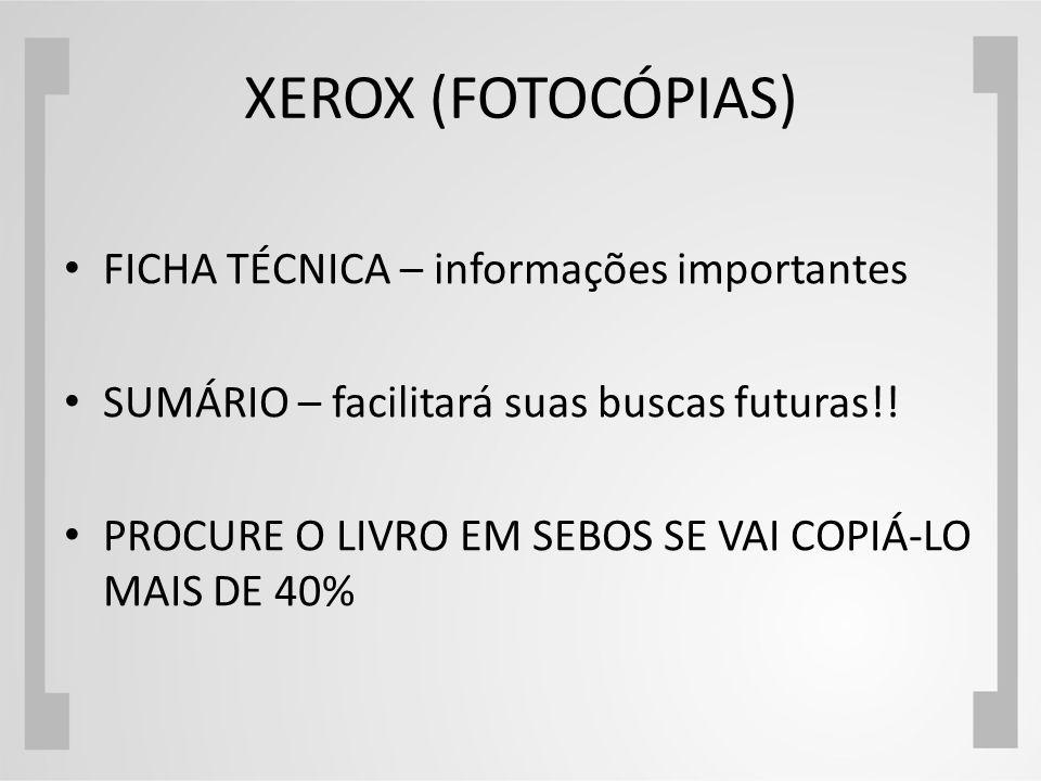 XEROX (FOTOCÓPIAS) FICHA TÉCNICA – informações importantes SUMÁRIO – facilitará suas buscas futuras!! PROCURE O LIVRO EM SEBOS SE VAI COPIÁ-LO MAIS DE