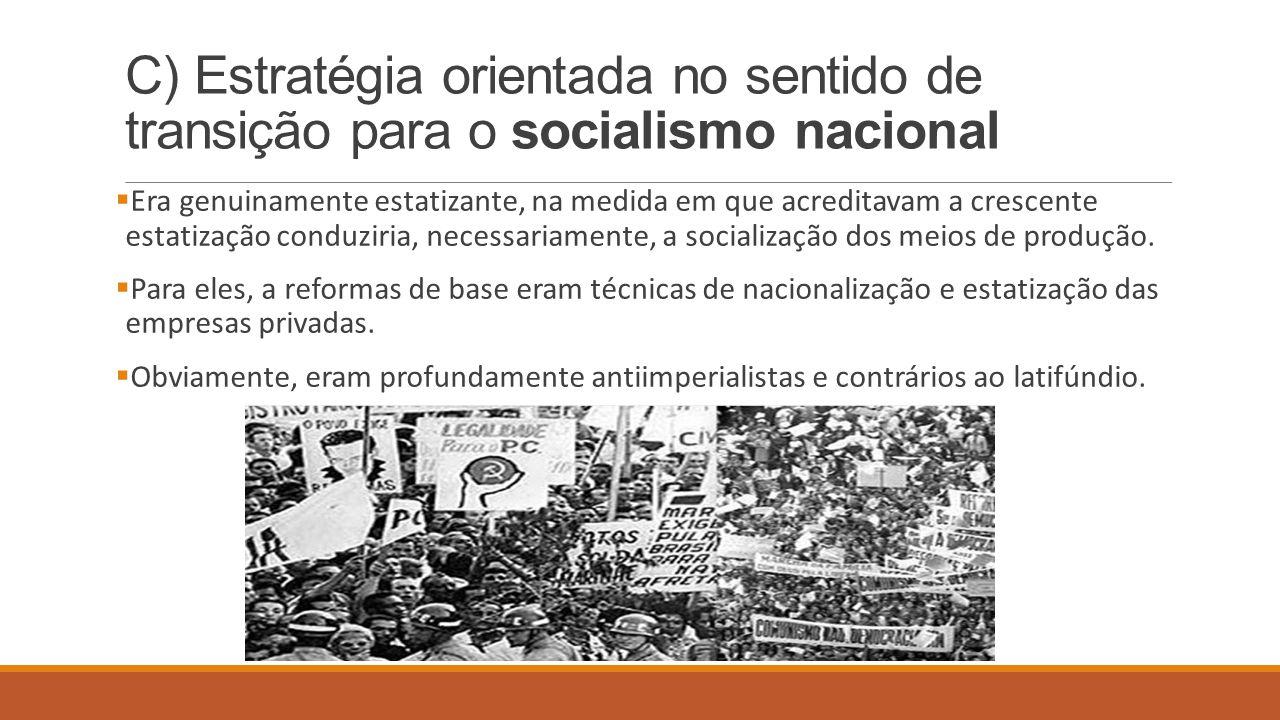 C) Estratégia orientada no sentido de transição para o socialismo nacional  Era genuinamente estatizante, na medida em que acreditavam a crescente es