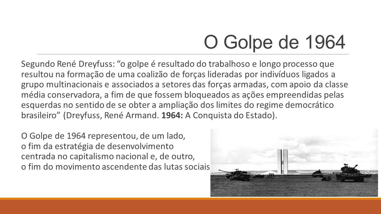 """O Golpe de 1964 Segundo René Dreyfuss: """"o golpe é resultado do trabalhoso e longo processo que resultou na formação de uma coalizão de forças liderada"""