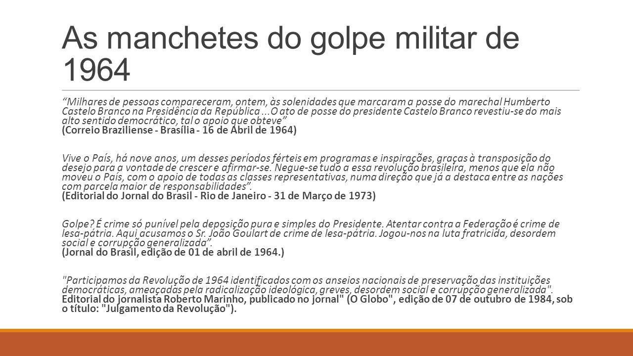 """As manchetes do golpe militar de 1964 """"Milhares de pessoas compareceram, ontem, às solenidades que marcaram a posse do marechal Humberto Castelo Branc"""