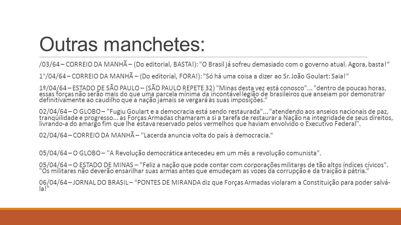 Outras manchetes: /03/64 – CORREIO DA MANHÃ – (Do editorial, BASTA!):