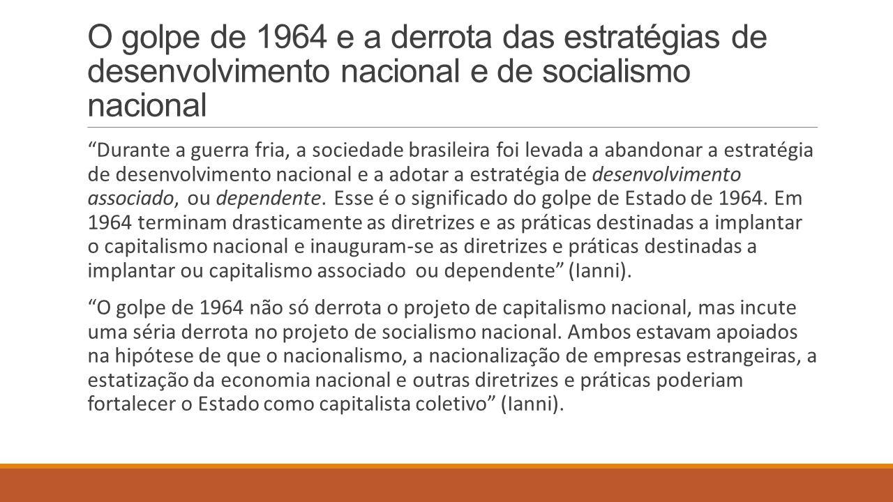 """O golpe de 1964 e a derrota das estratégias de desenvolvimento nacional e de socialismo nacional """"Durante a guerra fria, a sociedade brasileira foi le"""
