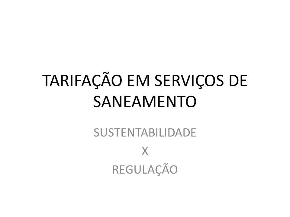 TARIFAÇÃO EM SERVIÇOS DE SANEAMENTO SUSTENTABILIDADE X REGULAÇÃO