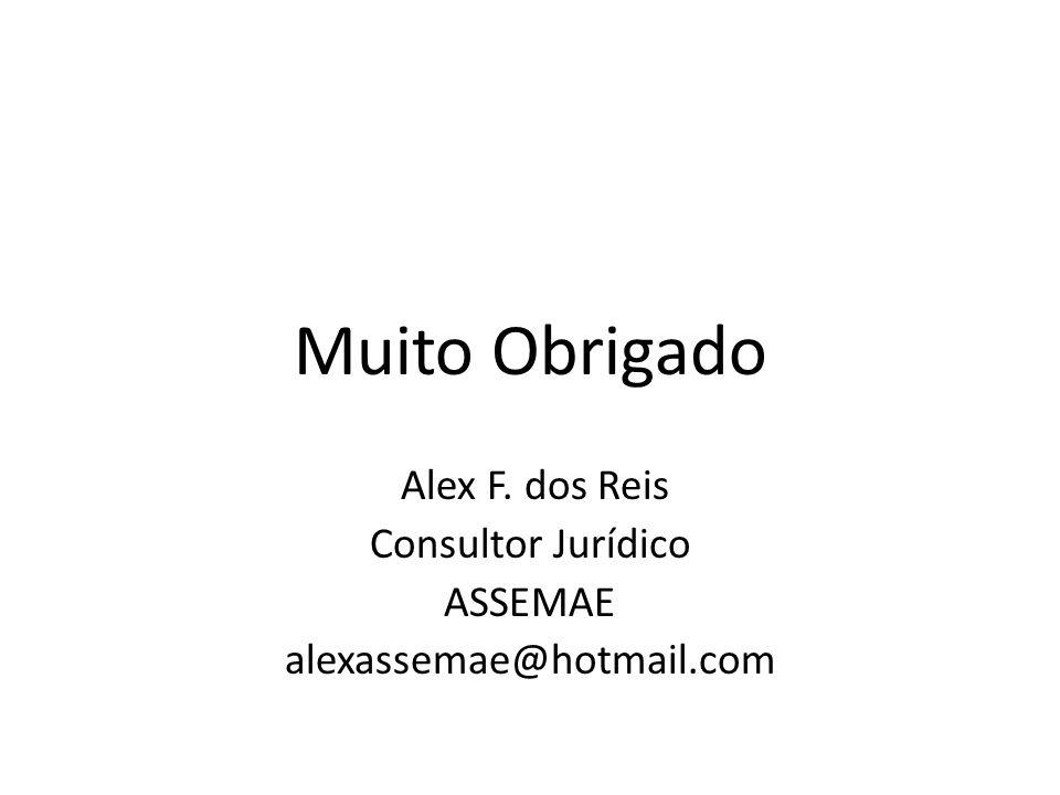 Muito Obrigado Alex F. dos Reis Consultor Jurídico ASSEMAE alexassemae@hotmail.com