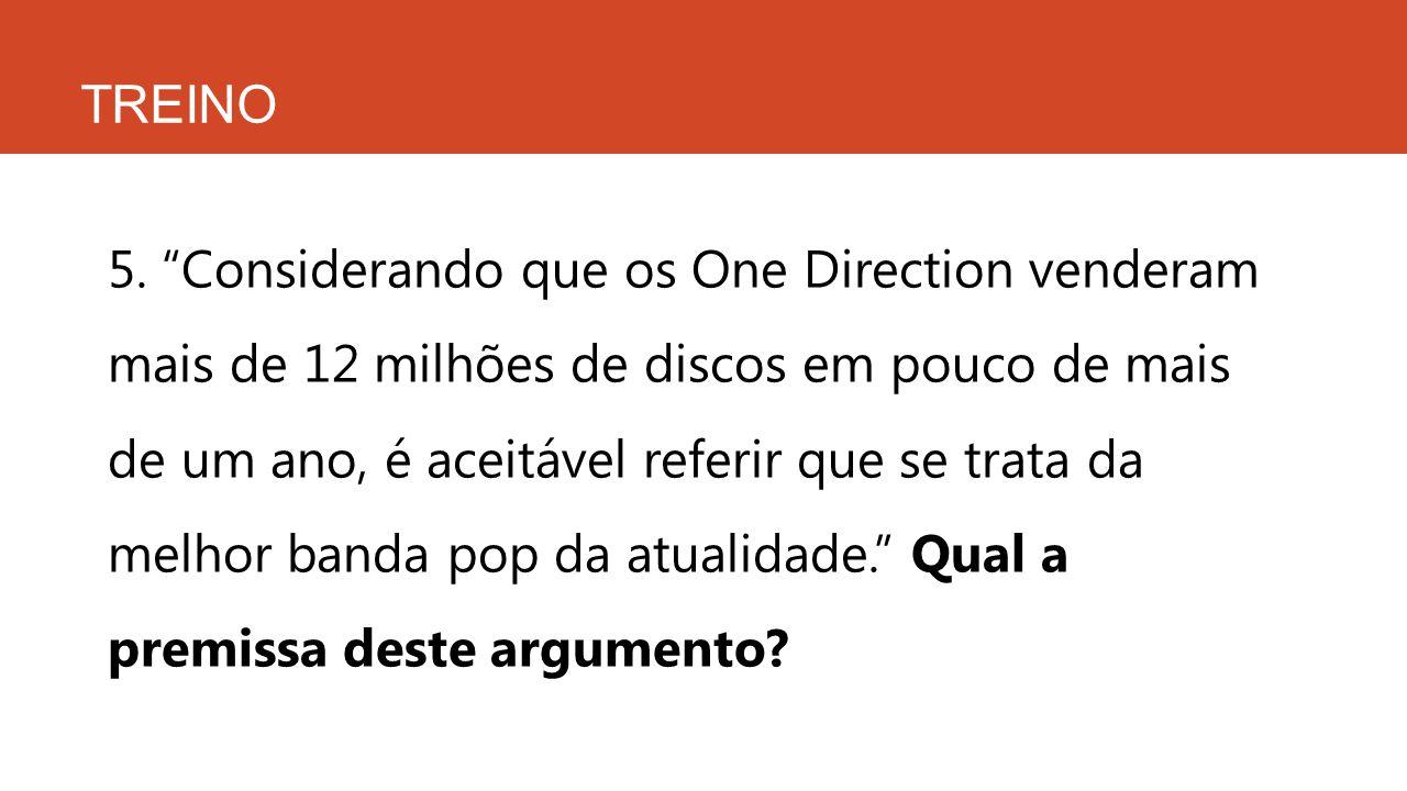 """TREINO 5. """"Considerando que os One Direction venderam mais de 12 milhões de discos em pouco de mais de um ano, é aceitável referir que se trata da mel"""