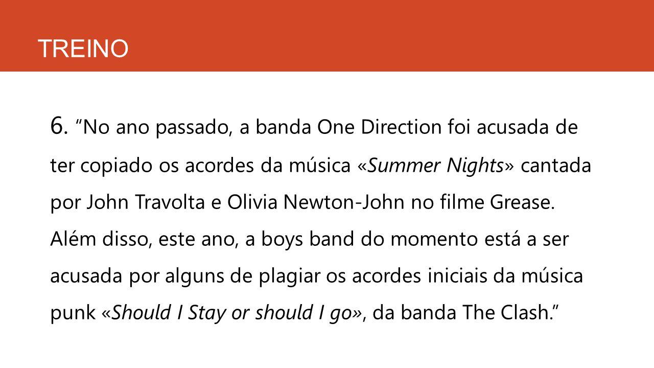 """TREINO 6. """"No ano passado, a banda One Direction foi acusada de ter copiado os acordes da música «Summer Nights» cantada por John Travolta e Olivia Ne"""