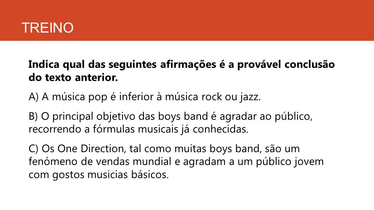 TREINO Indica qual das seguintes afirmações é a provável conclusão do texto anterior. A) A música pop é inferior à música rock ou jazz. B) O principal