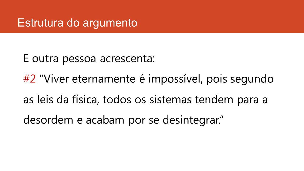 Estrutura do argumento E outra pessoa acrescenta: #2