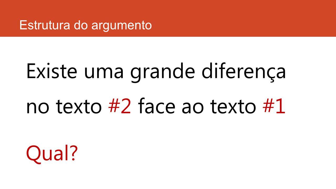 Estrutura do argumento Existe uma grande diferença no texto #2 face ao texto #1 Qual?