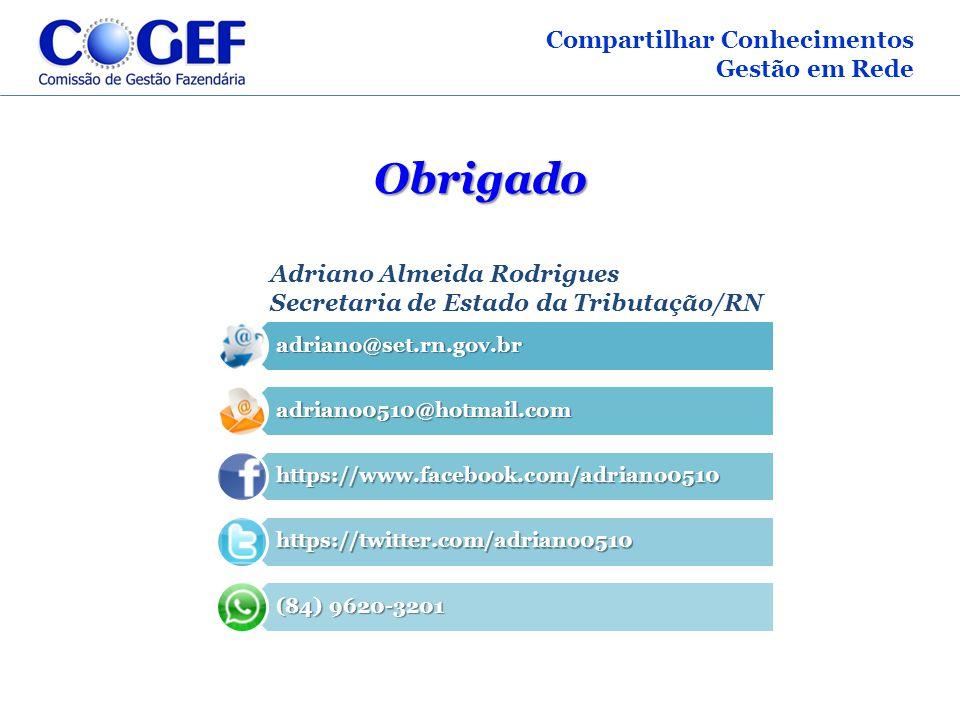 Compartilhar Conhecimentos Gestão em Rede Obrigado Adriano Almeida Rodrigues Secretaria de Estado da Tributação/RNadriano@set.rn.gov.br adriano0510@ho
