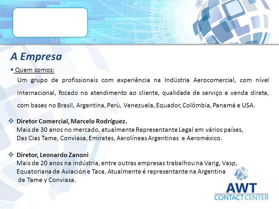  Quem somos: A Empresa Um grupo de profissionais com experiência na Indústria Aerocomercial, com nível internacional, focado no atendimento ao cliente, qualidade de serviço e venda direta, com bases no Brasil, Argentina, Perú, Venezuela, Equador, Colômbia, Panamá e USA.