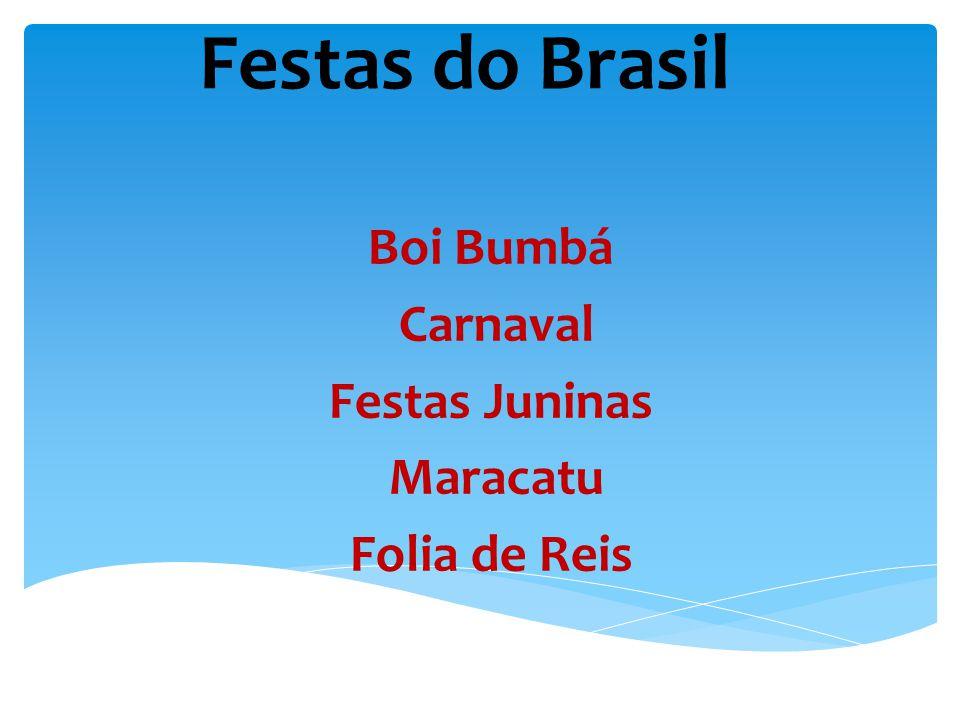 Festas do Brasil Boi Bumbá Carnaval Festas Juninas Maracatu Folia de Reis
