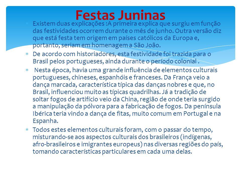  Existem duas explicações :A primeira explica que surgiu em função das festividades ocorrem durante o mês de junho.