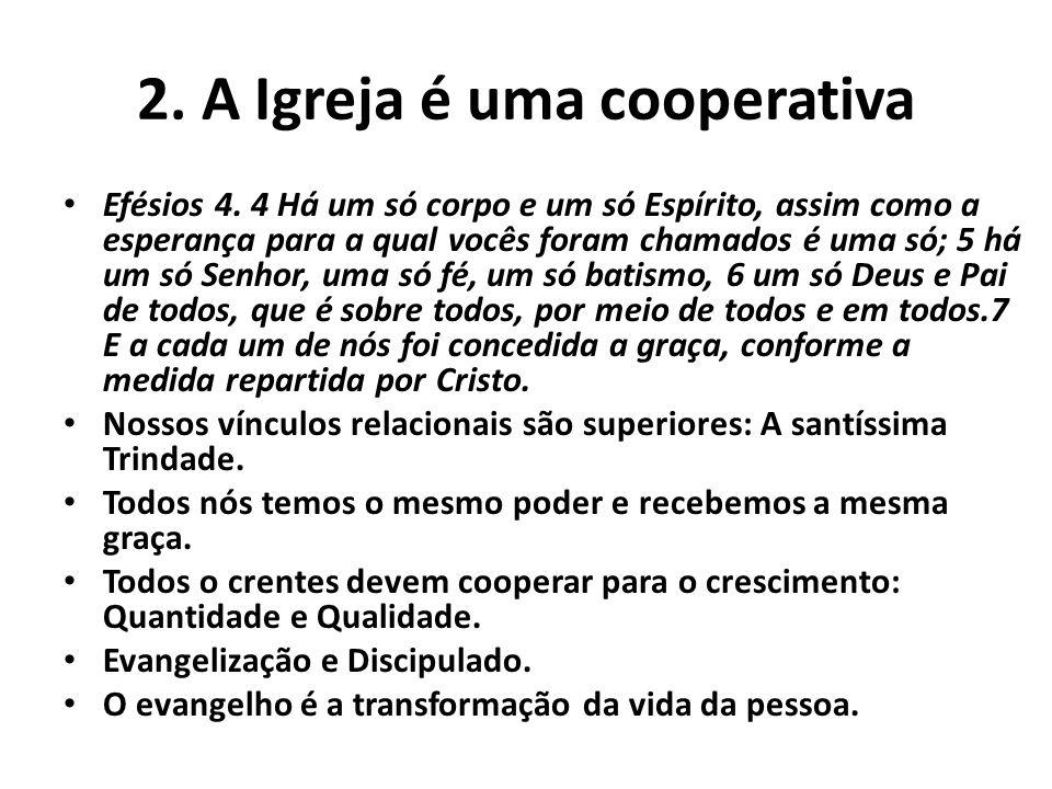 2. A Igreja é uma cooperativa Efésios 4. 4 Há um só corpo e um só Espírito, assim como a esperança para a qual vocês foram chamados é uma só; 5 há um