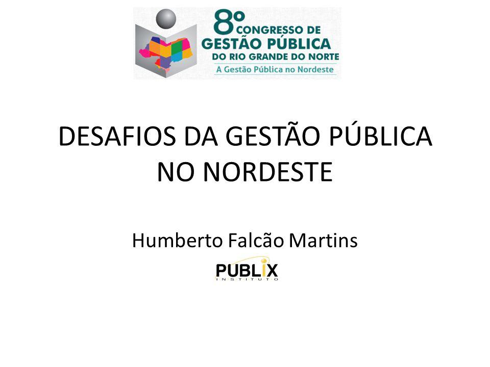 DESAFIOS DA GESTÃO PÚBLICA NO NORDESTE Humberto Falcão Martins