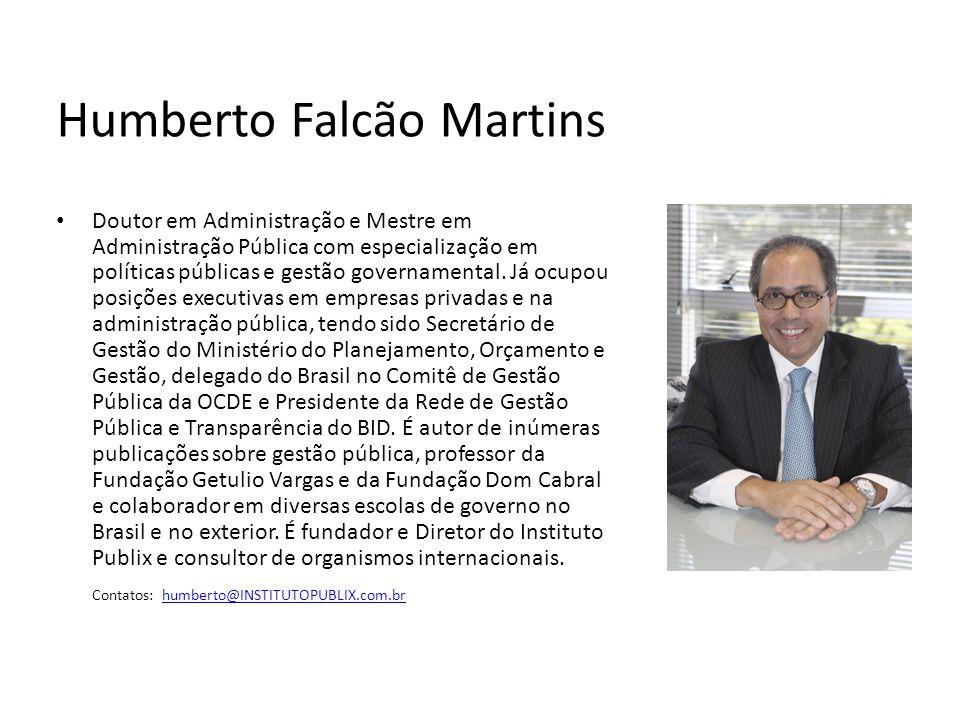 Humberto Falcão Martins Doutor em Administração e Mestre em Administração Pública com especialização em políticas públicas e gestão governamental.