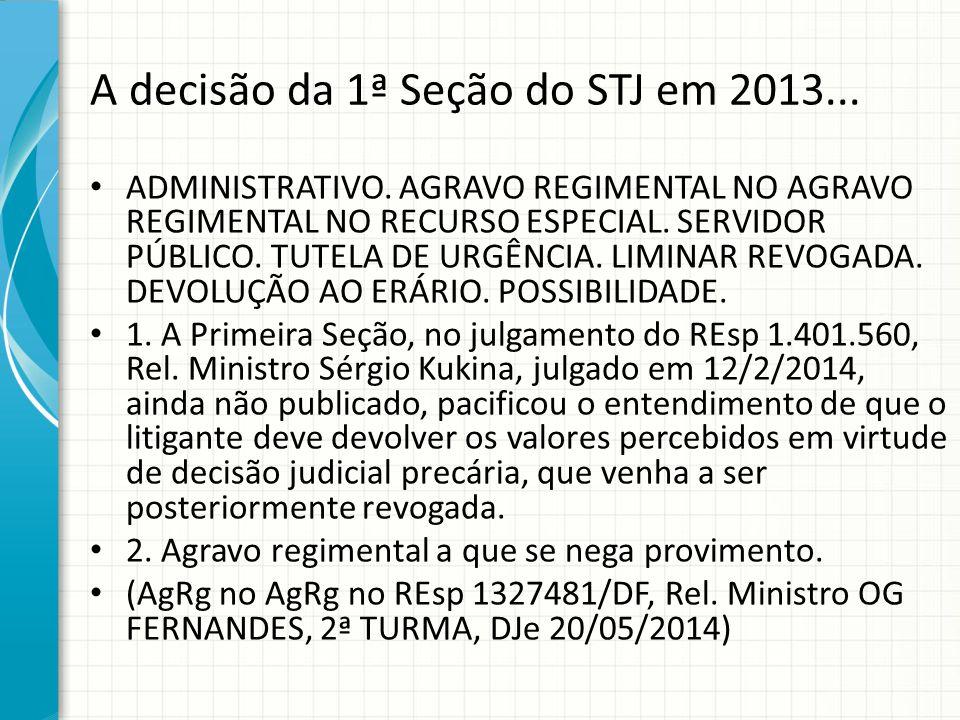 A decisão da 1ª Seção do STJ em 2013... ADMINISTRATIVO. AGRAVO REGIMENTAL NO AGRAVO REGIMENTAL NO RECURSO ESPECIAL. SERVIDOR PÚBLICO. TUTELA DE URGÊNC