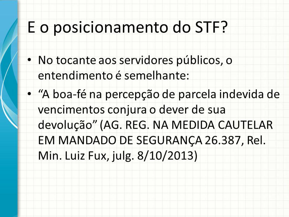 """E o posicionamento do STF? No tocante aos servidores públicos, o entendimento é semelhante: """"A boa-fé na percepção de parcela indevida de vencimentos"""