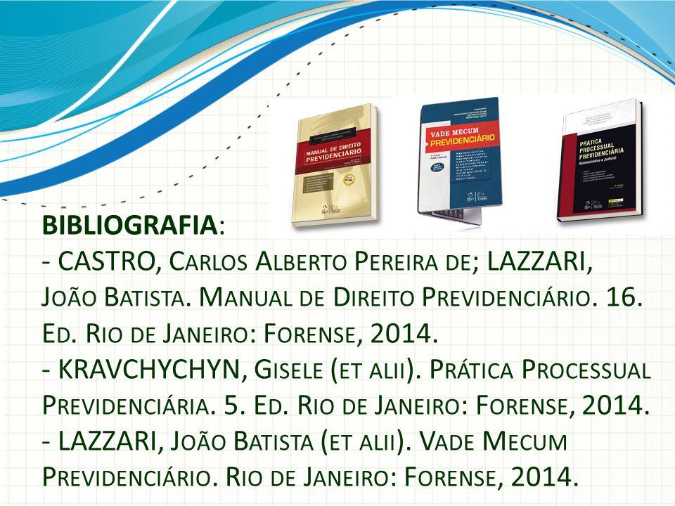 BIBLIOGRAFIA: - CASTRO, C ARLOS A LBERTO P EREIRA DE ; LAZZARI, J OÃO B ATISTA. M ANUAL DE D IREITO P REVIDENCIÁRIO. 16. E D. R IO DE J ANEIRO : F ORE