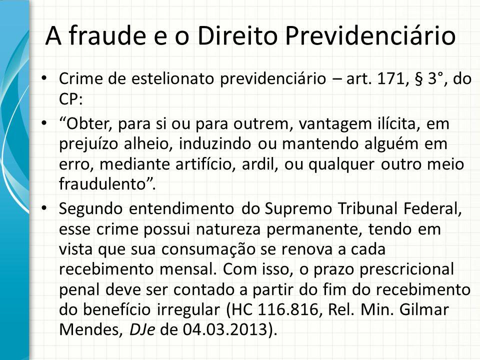 """A fraude e o Direito Previdenciário Crime de estelionato previdenciário – art. 171, § 3°, do CP: """"Obter, para si ou para outrem, vantagem ilícita, em"""