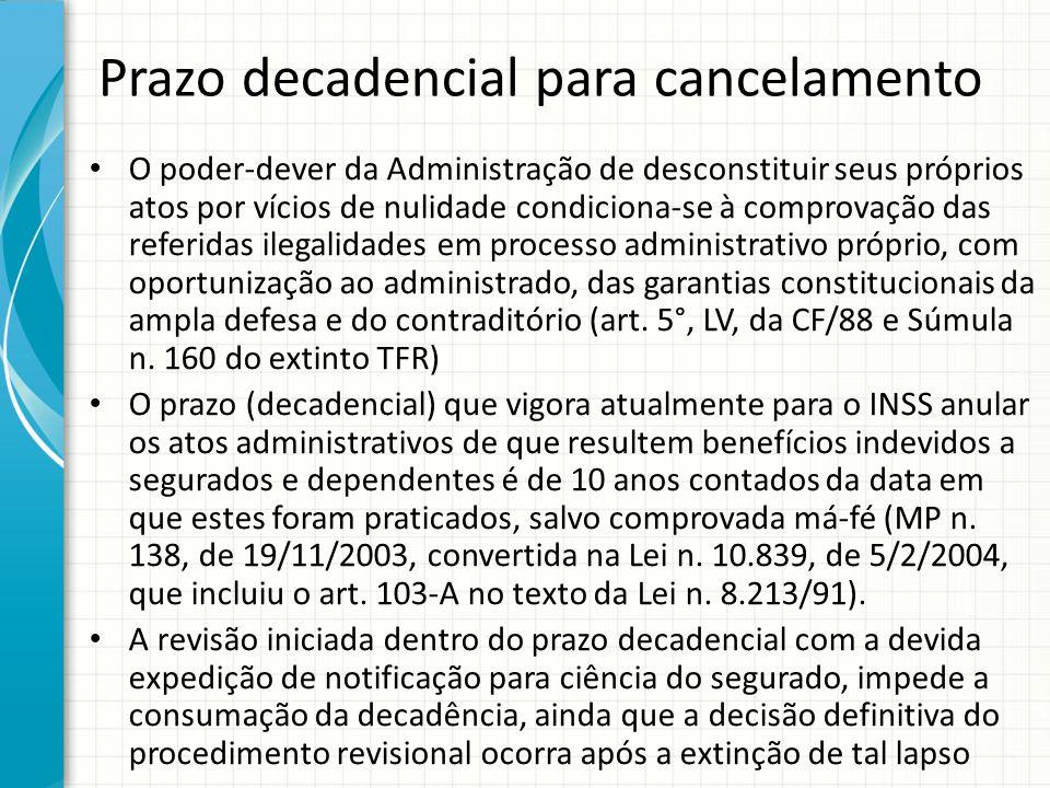 Prazo decadencial para cancelamento O poder-dever da Administração de desconstituir seus próprios atos por vícios de nulidade condiciona-se à comprova