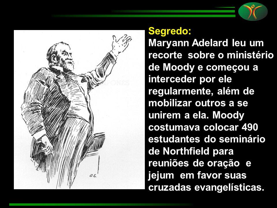 Segredo: Maryann Adelard leu um recorte sobre o ministério de Moody e começou a interceder por ele regularmente, além de mobilizar outros a se unirem a ela.