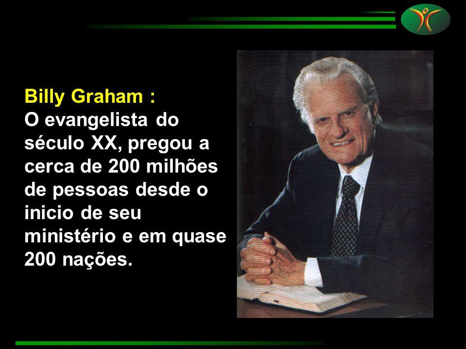 Billy Graham : O evangelista do século XX, pregou a cerca de 200 milhões de pessoas desde o inicio de seu ministério e em quase 200 nações.