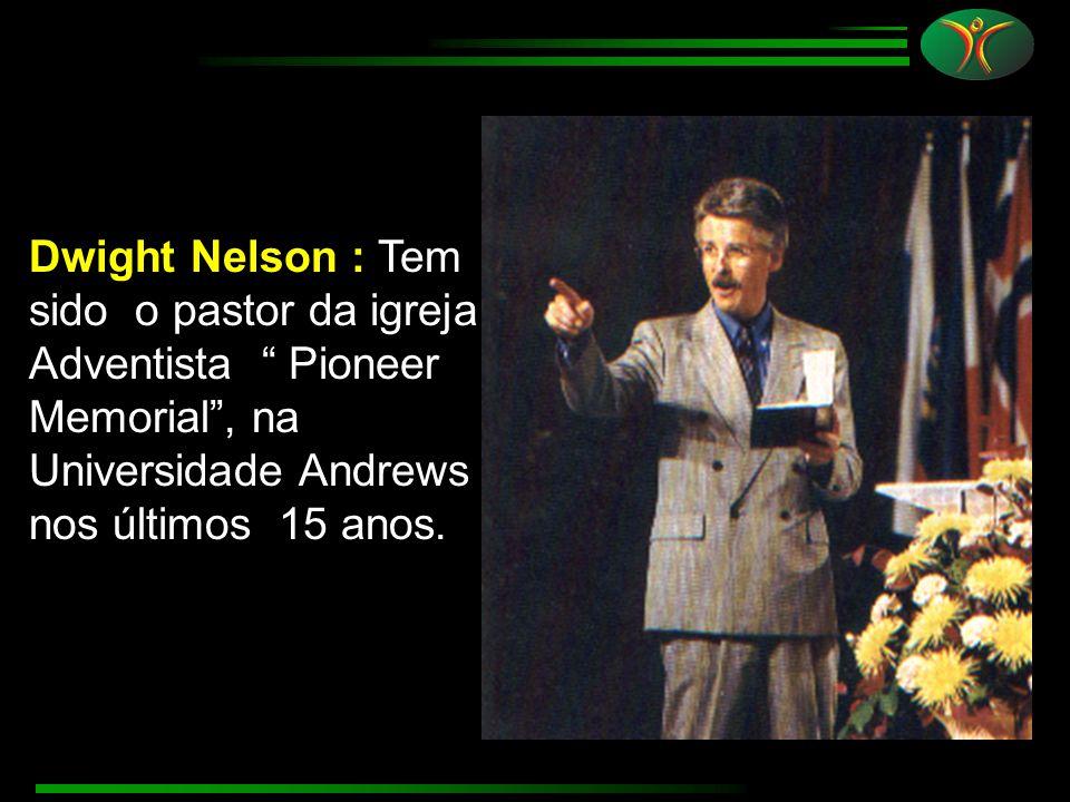 """Dwight Nelson : Tem sido o pastor da igreja Adventista """" Pioneer Memorial"""", na Universidade Andrews nos últimos 15 anos."""