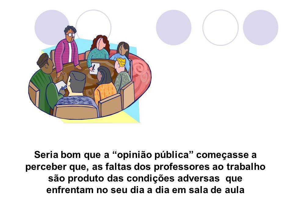 """Seria bom que a """"opinião pública"""" começasse a perceber que, as faltas dos professores ao trabalho são produto das condições adversas que enfrentam no"""