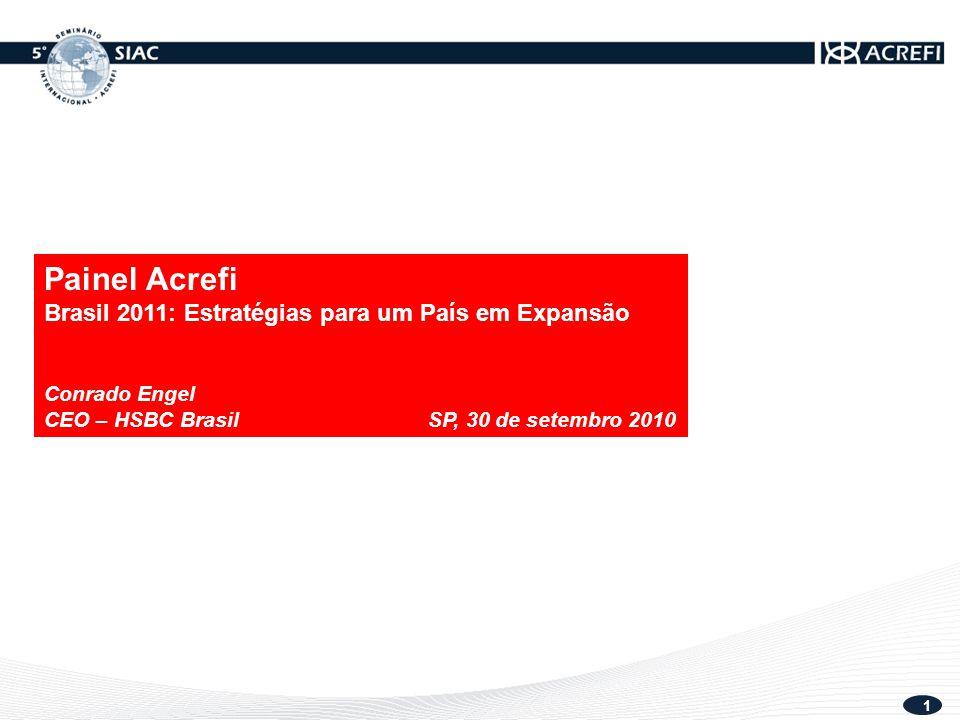 1 Painel Acrefi Brasil 2011: Estratégias para um País em Expansão Conrado Engel CEO – HSBC Brasil SP, 30 de setembro 2010