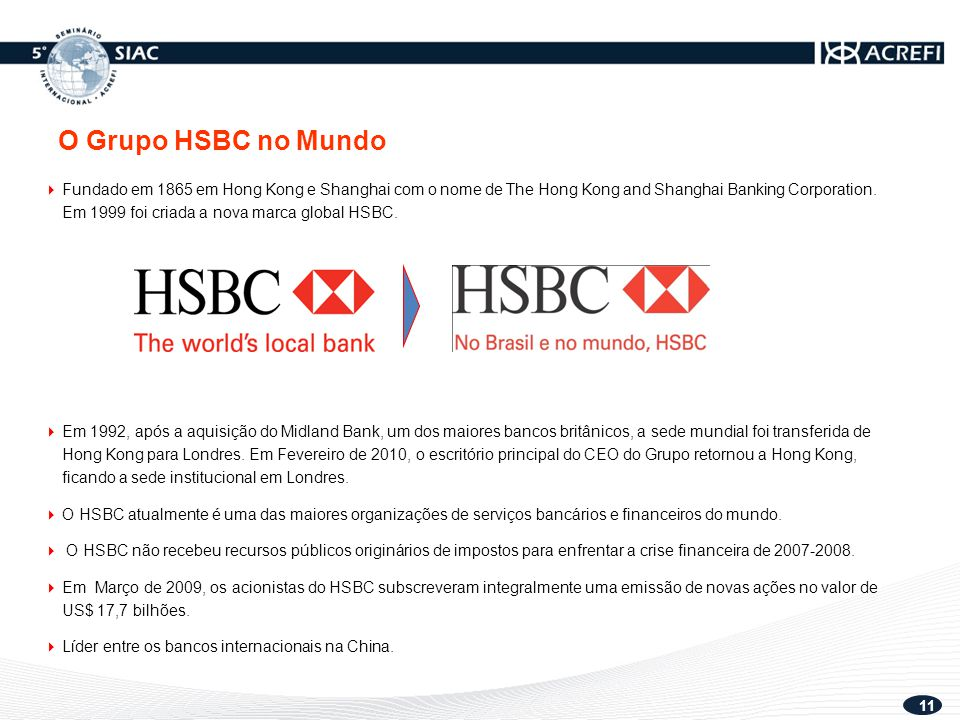 11  Fundado em 1865 em Hong Kong e Shanghai com o nome de The Hong Kong and Shanghai Banking Corporation.