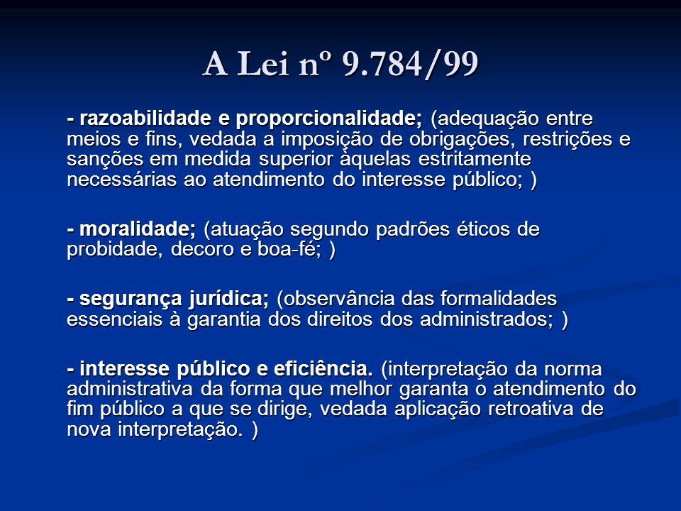 A Lei nº 9.784/99 - razoabilidade e proporcionalidade; (adequação entre meios e fins, vedada a imposição de obrigações, restrições e sanções em medida