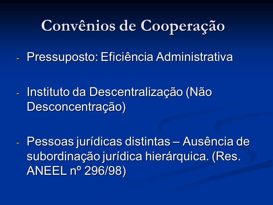 Convênios de Cooperação - Pressuposto: Eficiência Administrativa - Instituto da Descentralização (Não Desconcentração) - Pessoas jurídicas distintas –
