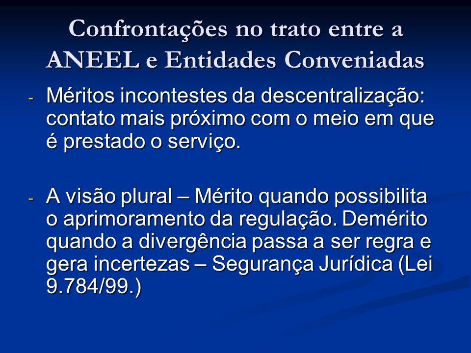 Confrontações no trato entre a ANEEL e Entidades Conveniadas - Méritos incontestes da descentralização: contato mais próximo com o meio em que é prest