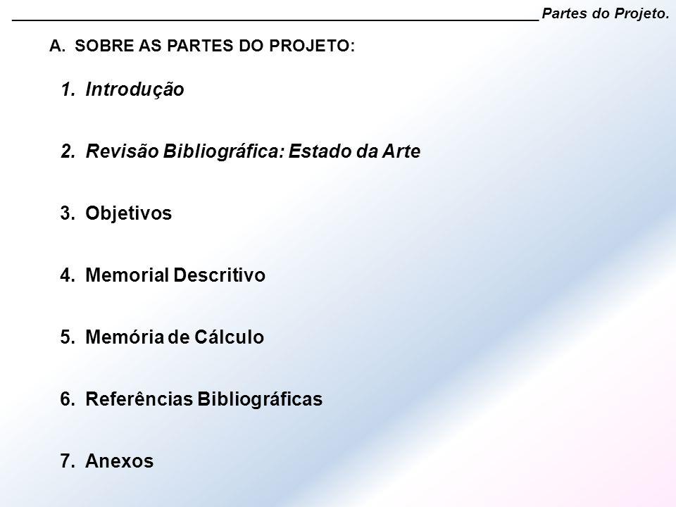 1.Introdução 2.Revisão Bibliográfica: Estado da Arte 3.Objetivos 4.Memorial Descritivo 5.Memória de Cálculo 6.Referências Bibliográficas 7.Anexos ____