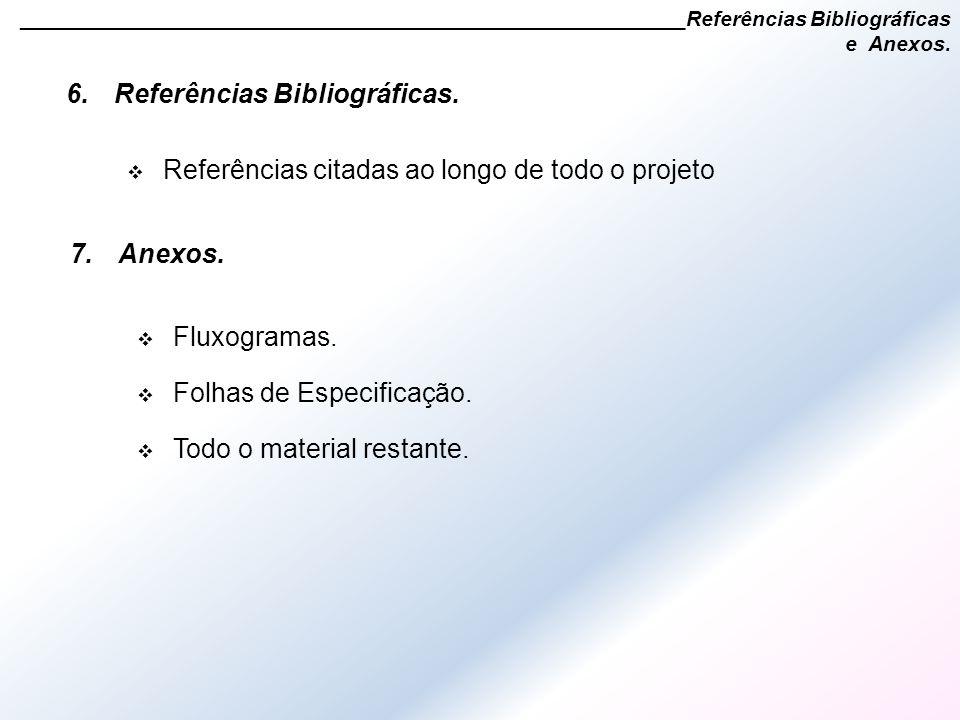 6.Referências Bibliográficas. ________________________________________________________Referências Bibliográficas e Anexos.  Referências citadas ao lo
