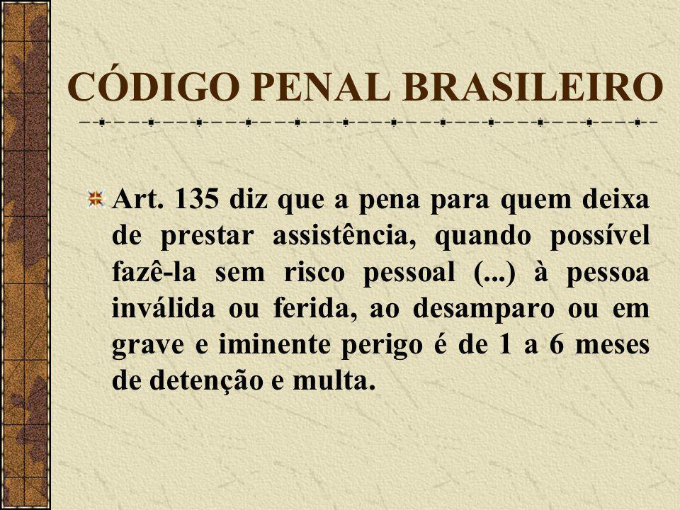 CÓDIGO PENAL BRASILEIRO Art. 135 diz que a pena para quem deixa de prestar assistência, quando possível fazê-la sem risco pessoal (...) à pessoa invál