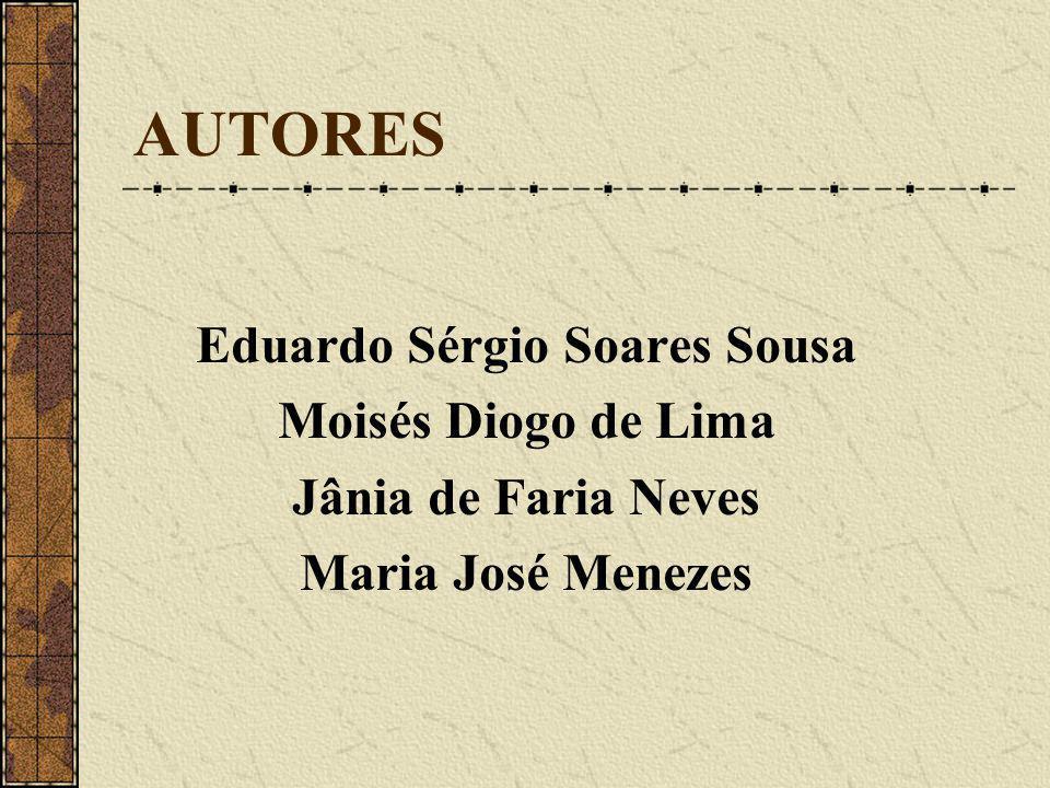 AUTORES Eduardo Sérgio Soares Sousa Moisés Diogo de Lima Jânia de Faria Neves Maria José Menezes