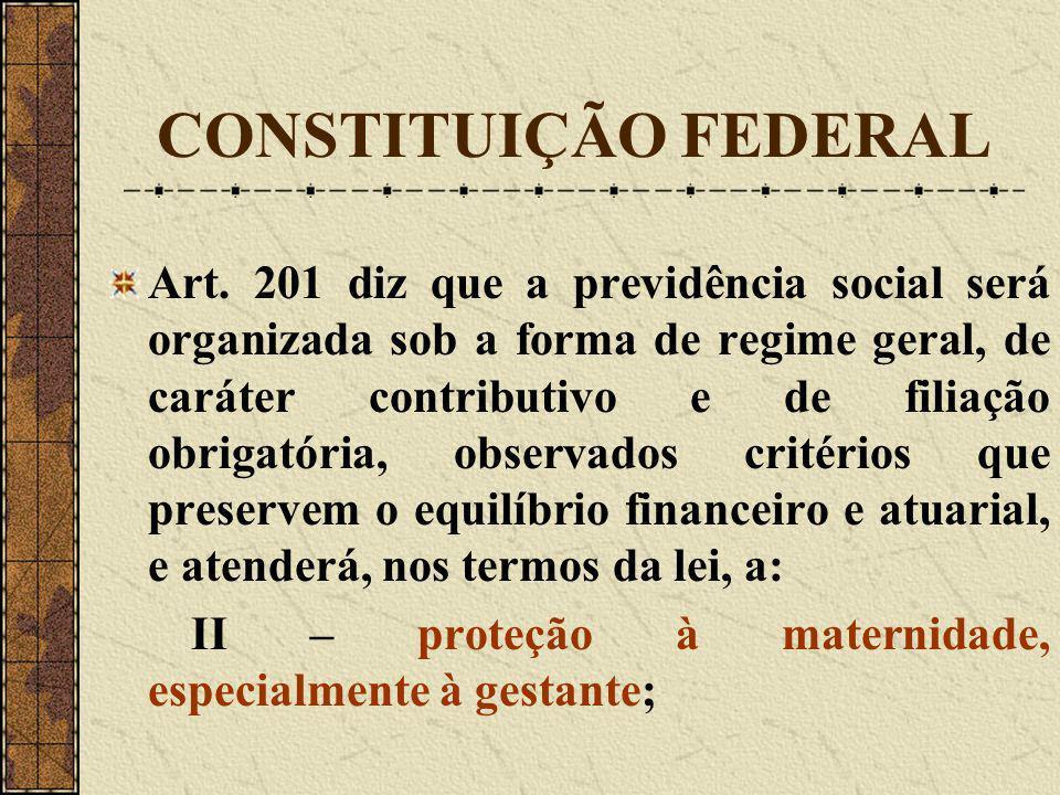 CONSTITUIÇÃO FEDERAL Art. 201 diz que a previdência social será organizada sob a forma de regime geral, de caráter contributivo e de filiação obrigató