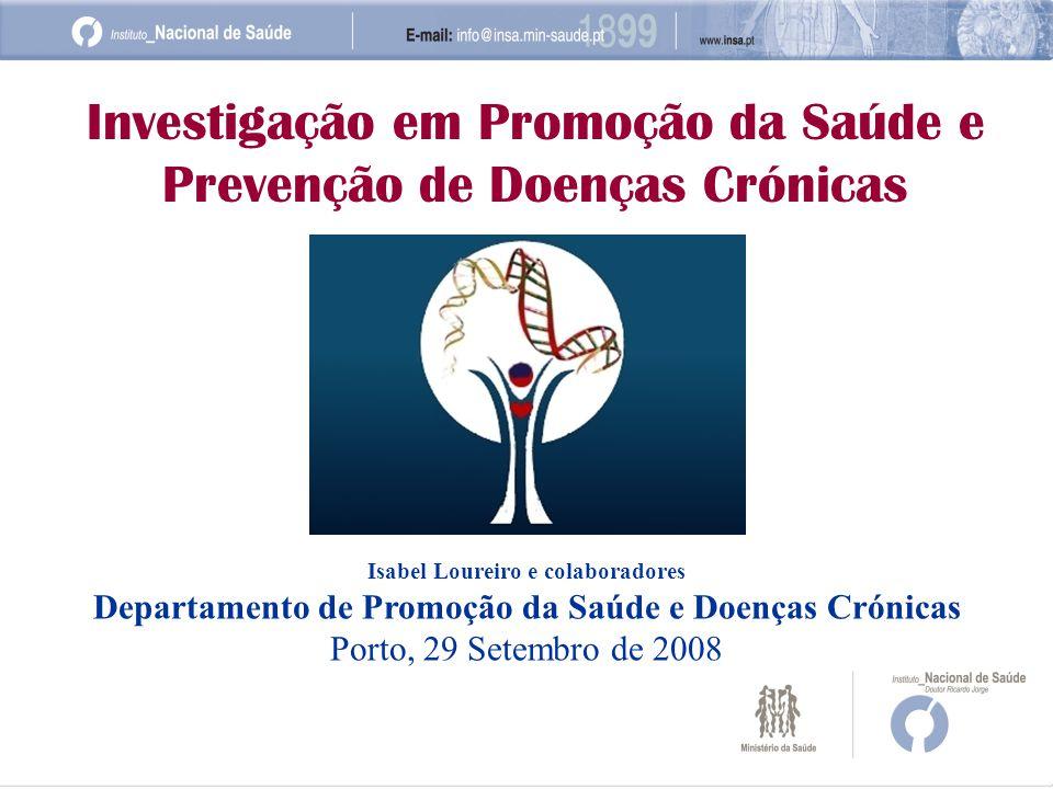 Investigação em Promoção da Saúde e Prevenção de Doenças Crónicas Isabel Loureiro e colaboradores Departamento de Promoção da Saúde e Doenças Crónicas Porto, 29 Setembro de 2008