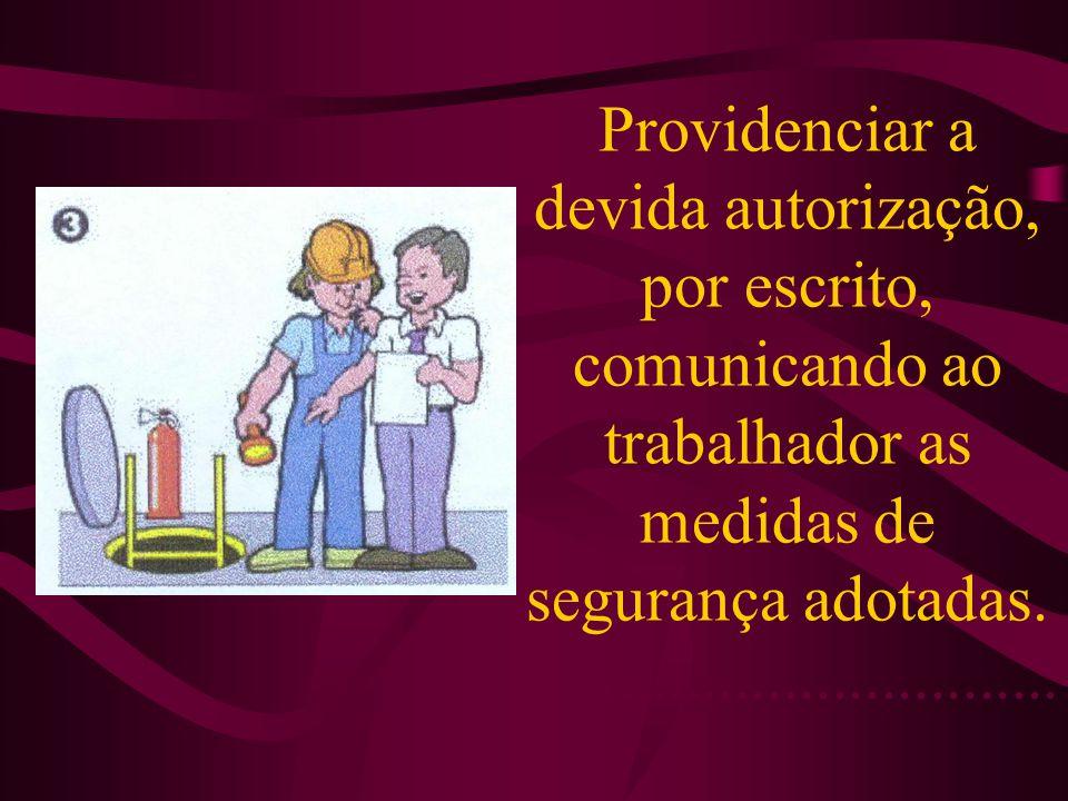 Providenciar a devida autorização, por escrito, comunicando ao trabalhador as medidas de segurança adotadas..................................