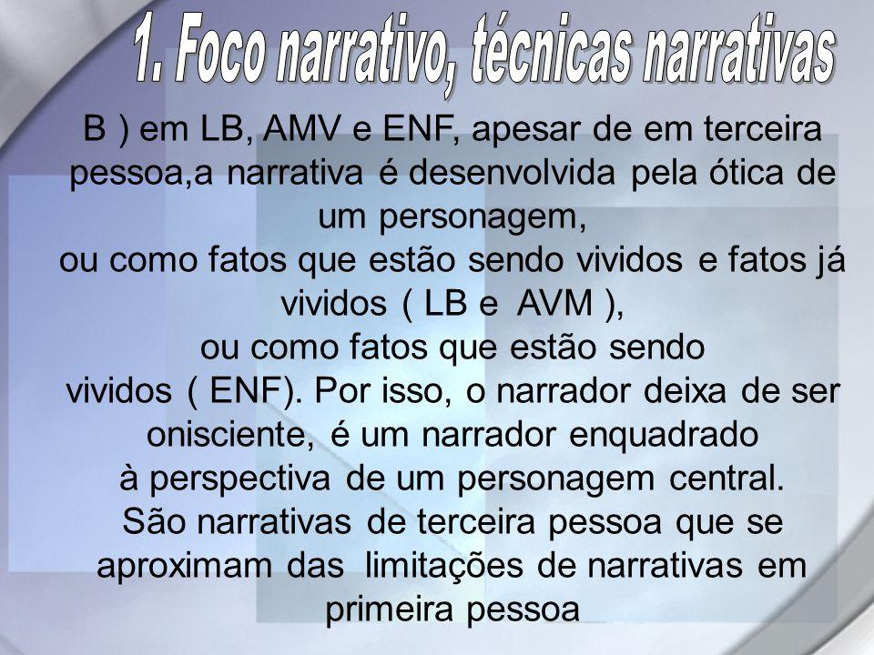 B ) em LB, AMV e ENF, apesar de em terceira pessoa,a narrativa é desenvolvida pela ótica de um personagem, ou como fatos que estão sendo vividos e fat
