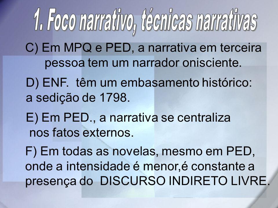 C) Em MPQ e PED, a narrativa em terceira pessoa tem um narrador onisciente. D) ENF. têm um embasamento histórico: a sedição de 1798. E) Em PED., a nar
