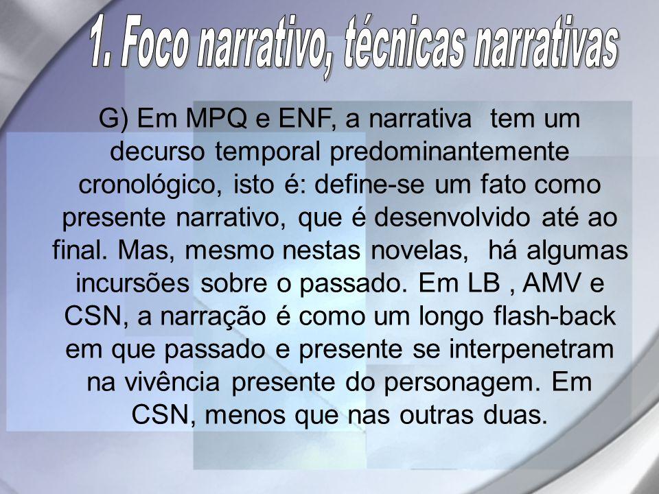 G) Em MPQ e ENF, a narrativa tem um decurso temporal predominantemente cronológico, isto é: define-se um fato como presente narrativo, que é desenvolv