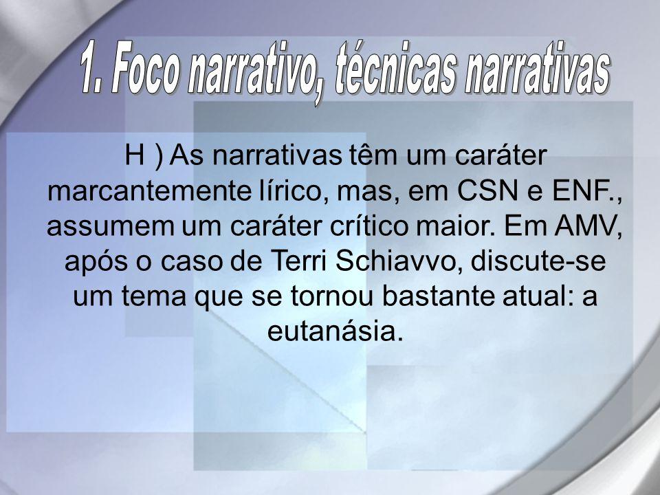 H ) As narrativas têm um caráter marcantemente lírico, mas, em CSN e ENF., assumem um caráter crítico maior. Em AMV, após o caso de Terri Schiavvo, di