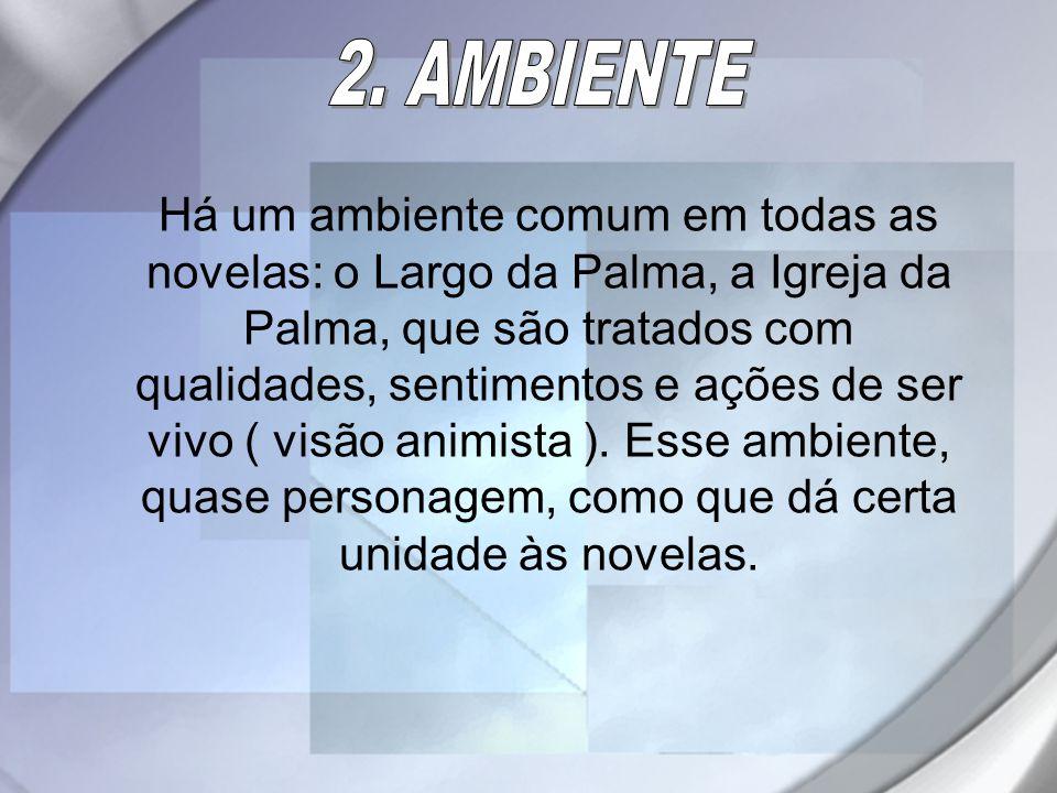 Há um ambiente comum em todas as novelas: o Largo da Palma, a Igreja da Palma, que são tratados com qualidades, sentimentos e ações de ser vivo ( visã