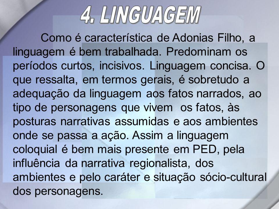 Como é característica de Adonias Filho, a linguagem é bem trabalhada. Predominam os períodos curtos, incisivos. Linguagem concisa. O que ressalta, em
